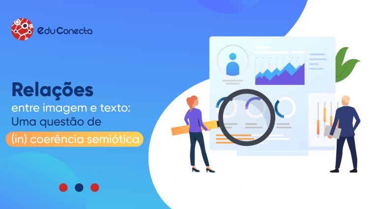 Read more about the article RELAÇÕES ENTRE IMAGEM E TEXTO: UMA QUESTÃO DE  (IN) COERÊNCIA SEMIÓTICA